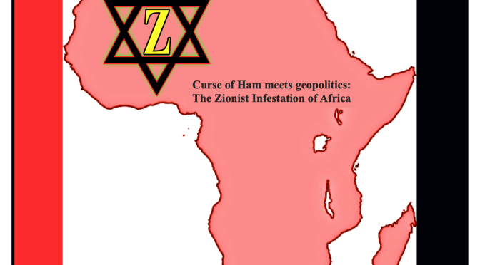 The Zionist Infestation Of Africa: Zimbabwe To Uganda, Congo To Somalia And Beyond