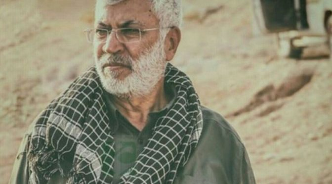 Iraq's Abou Mahdi al-Mohandes: Soldier of Suleimani (R.A.), Soldier of Islam, Protector of Syria, Champion Of Anti-Zionism